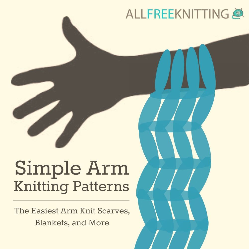 Simple Arm Knitting Patterns: The Easiest Arm Knit Scarves, Blankets, and Mor...