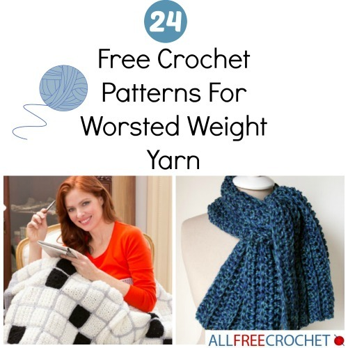 Crochet Patterns With Super Fine Yarn : 24 Free Crochet Patterns For Worsted Weight Yarn AllFreeCrochet.com