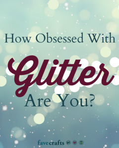 How Obsessed With Glitter Are You?