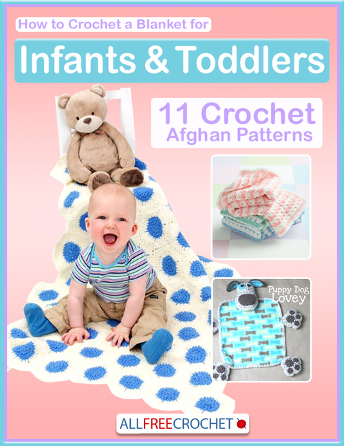 How to Crochet a Blanket for Infants  Toddlers 11 Crochet Afghan Patterns