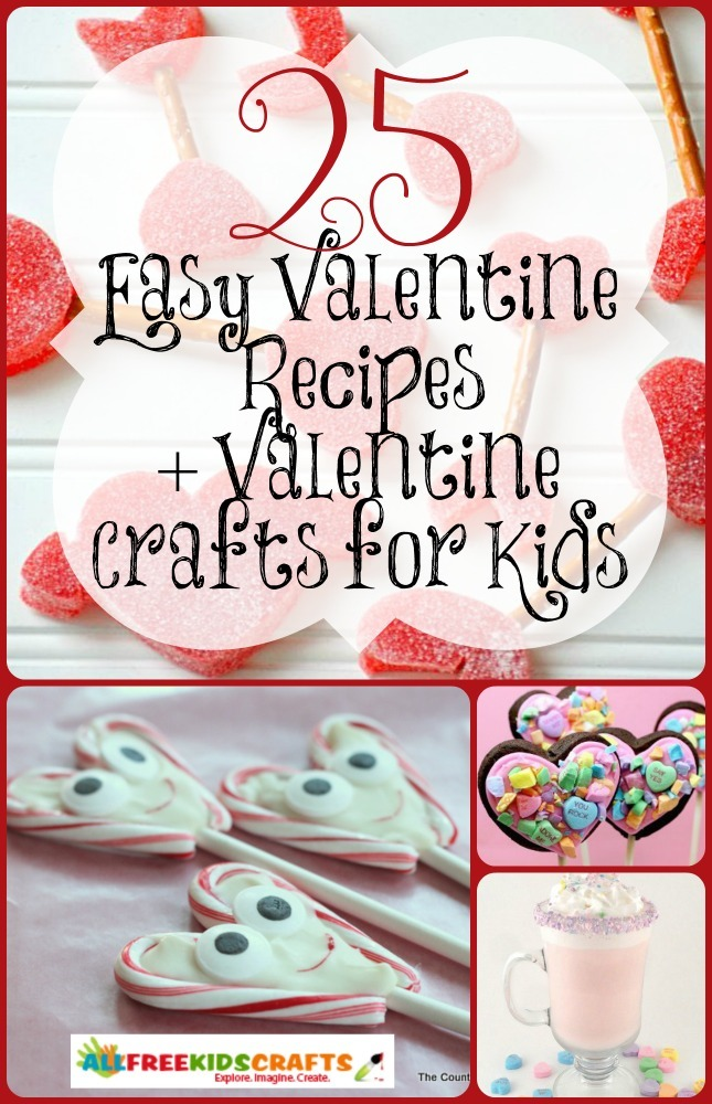 25 Easy Valentine Recipes And Valentine Crafts For Kids