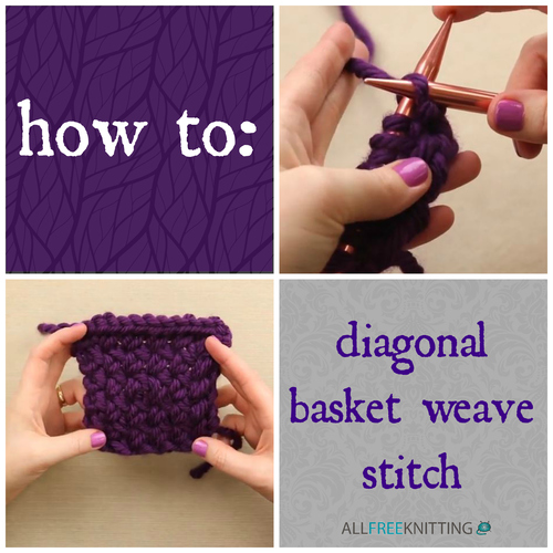 How To Weave Knitting Stitches Together : How To Knit: Diagonal Basket Weave Stitch Video Tutorial AllFreeKnitting.com