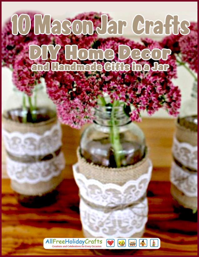 10 Mason Jar Crafts Diy Home Decor And Handmade Gifts In A Jar Free Ebook Allfreeholidaycrafts Com