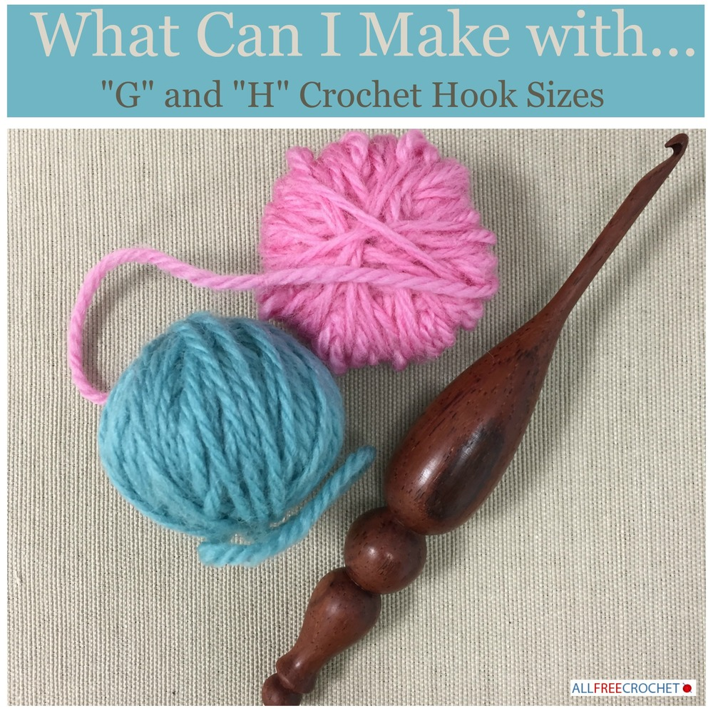 What Can I Make With G And H Crochet Hook Sizes Allfreecrochetcom