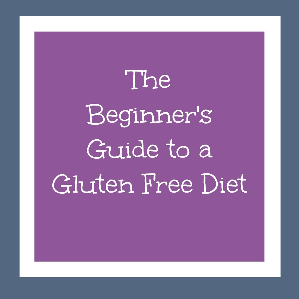 The Beginner S Guide To A Gluten Free Diet