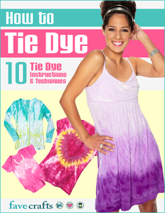 How to Tie Dye: 10 Tie Dye Instructions & Techniques free eBook