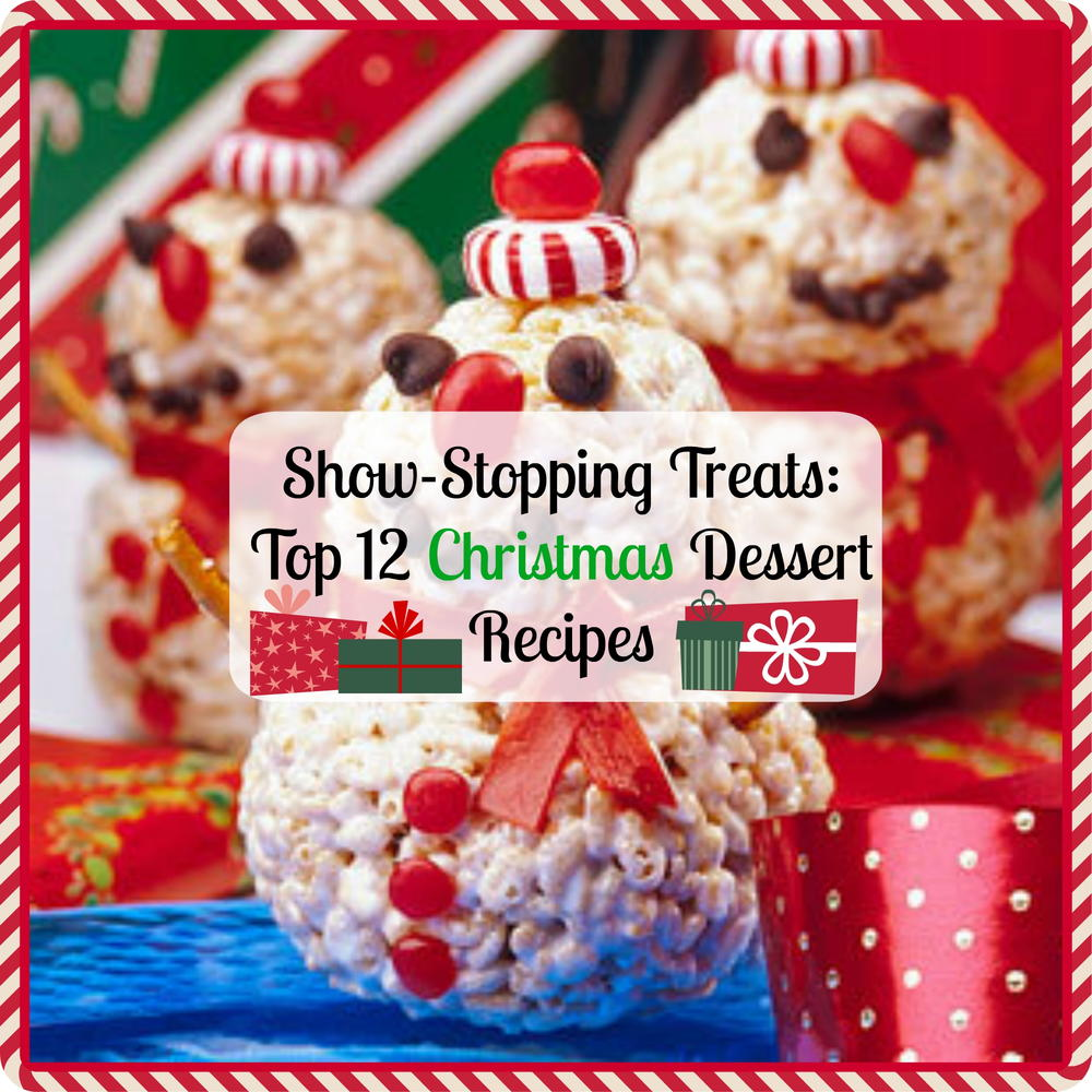 Show-Stopping Treats: Top 12 Christmas Dessert Recipes