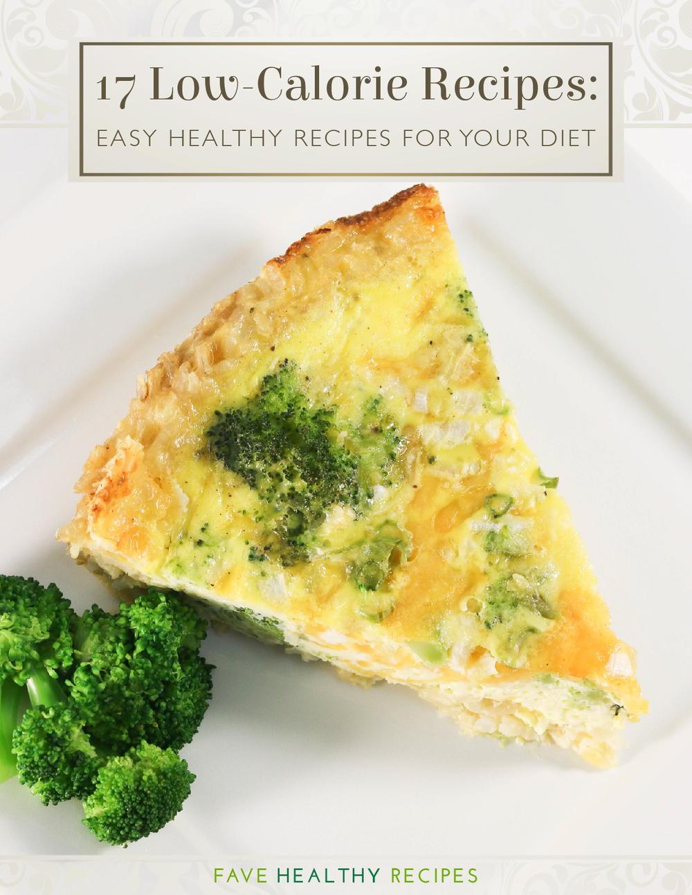 17 Low Calorie Recipes Easy Healthy Recipes For Your Diet Favehealthyrecipes Com