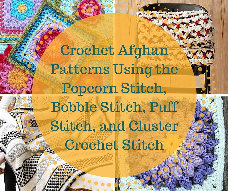 58 Crochet Afghan Patterns Using The Popcorn Stitch