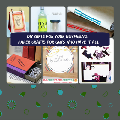 DIY Gifts for Boyfriend 24 Paper Crafts for Guys Who Have #1: DIY Gifts for Boyfriend Paper Crafts for Guys Who Have It All 400 ID v=