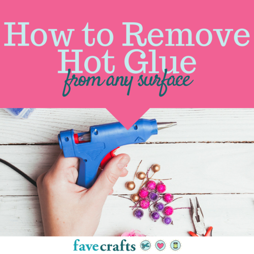 How to Remove Hot Glue from Any Surface