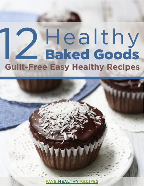 12 Healthy Baked Goods: Guilt-Free Easy Healthy Recipes ...