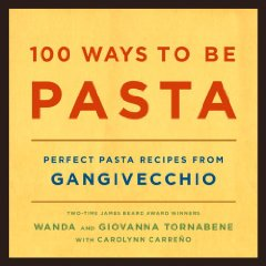 100 Ways to Be Pasta: Perfect Pasta Recipes from Gangivecchio