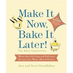 Make It Now, Bake It Later: The Next Generation: More Than 200 Easy and Delicious Recipes for Make-Ahead Dishes