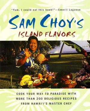 Sam Choy S Island Flavors