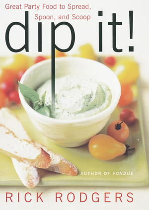Dip It! Great Party Food to Spread, Spoon, and Scoop