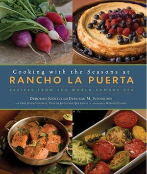 Cooking with the Seasons at Rancho La Puerta: Recipes from the World-Famous Spa