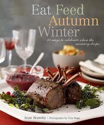 Eat Feed Autumn Winter: 30 Ways to Celebrate when the Mercury Drops