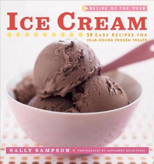 Recipe of the Week: Ice Cream: 52 Easy Recipes for Year-Round Frozen Treats