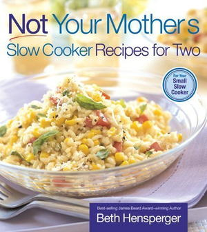 Not Your Mother's Slow Cooker Cookbook: Recipes for Two