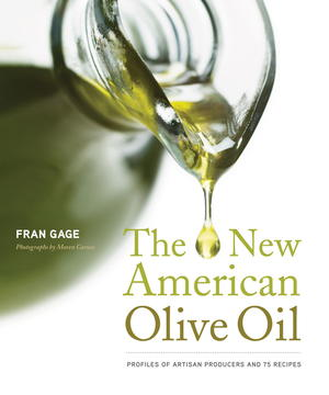 The New American Olive Oil: Profiles of Artisan Producers and 75 Recipes