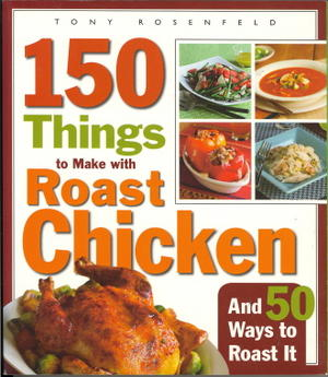 150 Things to Make with Roast Chicken