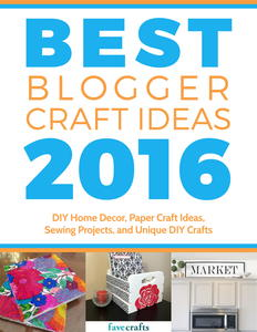 """Best Blogger Craft Ideas 2016: DIY Home Decor, Paper Craft Ideas, Sewing Projects, and Unique DIY Crafts"" free eBook"