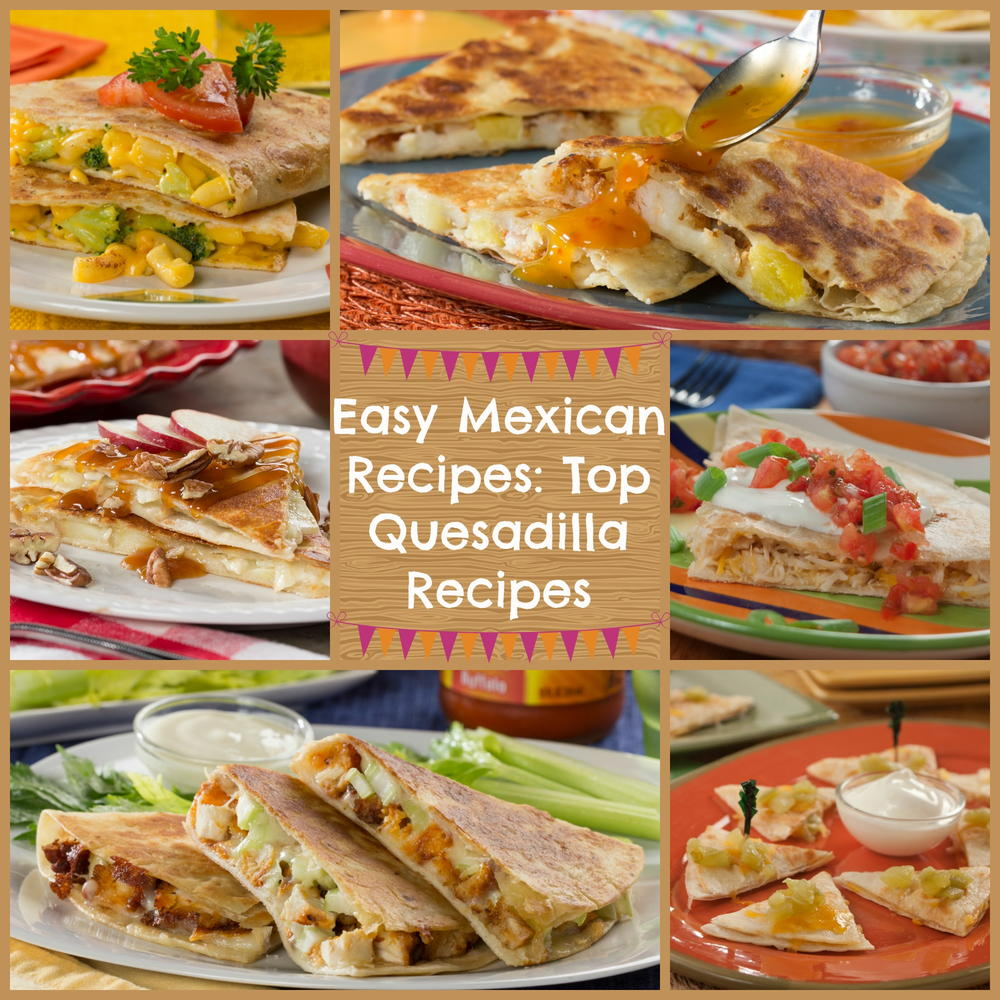 Top 10 Mexican Dinner Recipes: Easy Mexican Recipes: Top 10 Quesadillas