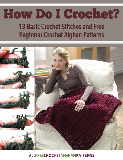 How Do I Crochet? 13 Basic Crochet Stitches and Free Beginner Crochet Afghan Patterns eBook
