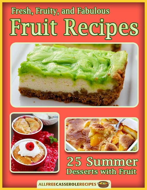 Fresh, Fruity, and Fabulous Fruit Recipes: 25 Summer Desserts with Fruit