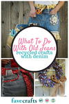 What To Do with Old Jeans 29 Recycled Crafts With Denim
