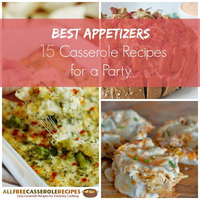 Best appetizers 15 casserole recipes for a party