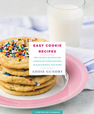 Easy Cookie Recipes: 103 Best Recipes for Chocolate Chip Cookies, Cake-Mix Creations, Bars, and Holiday Treats Everyone Will Love