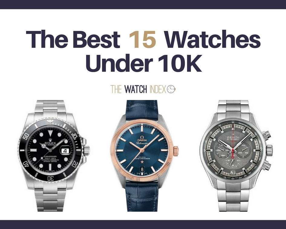 15 Of The Best Watches Under 10 000 Thewatchindex Com