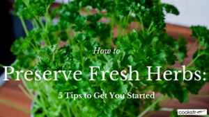 How to Preserve Fresh Herbs: 5 Tips to Get You Started