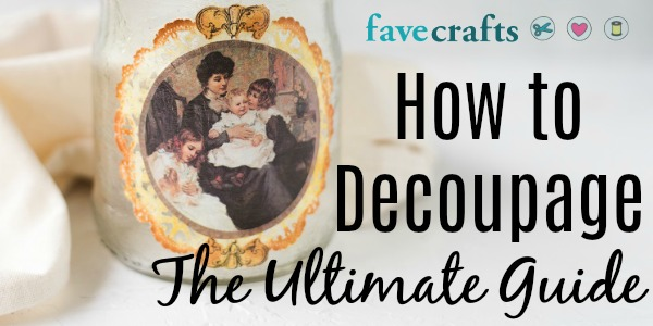 How to Decoupage: The Ultimate Guide