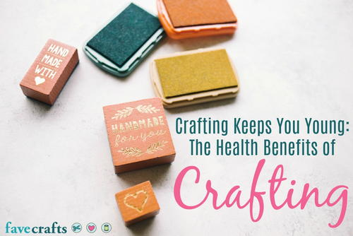 Crafting Keeps You Young The Health Benefits of Crafting