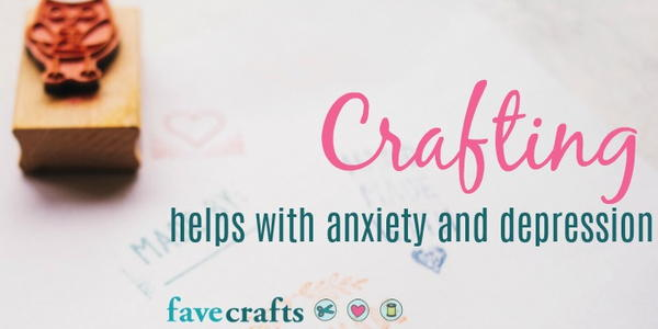 Crafting Helps with Anxiety and Depression