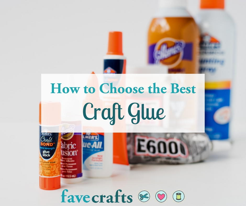 How to Choose the Best Craft Glue   FaveCrafts com