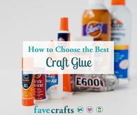Craft Glue 101: How to Choose the Best Craft Glue