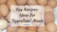 Egg Recipes: 19 Ideas for 'Eggcellent' Meals