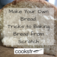 Make Your Own Bread: 6 Tricks to Baking Bread from Scratch