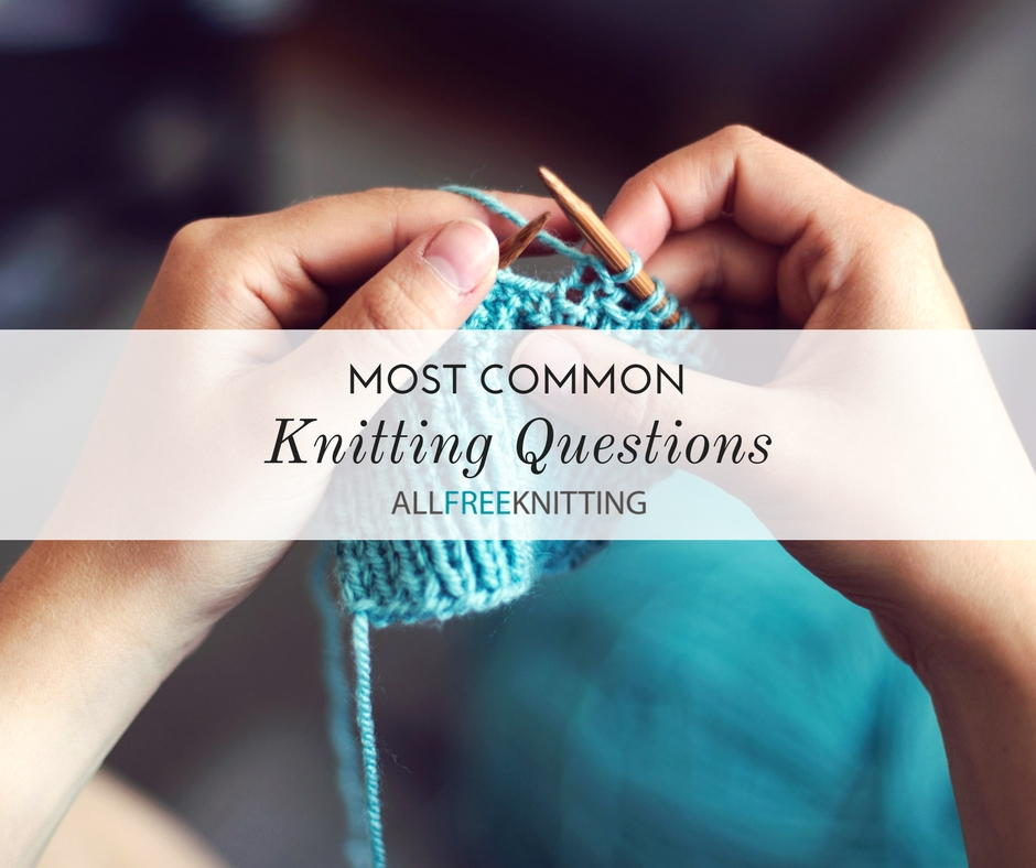 59dfbe7ac 10 Common Knitting Questions
