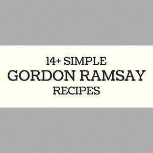14+ Simple Gordon Ramsay Recipes: Chef Ramsay's Best Recipes Made Easy
