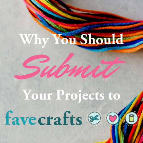Why You Should Submit Your Projects to FaveCrafts
