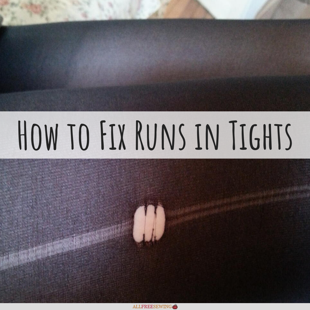 How To Fix Runs In Tights Sewing Hacks Allfreesewing Com