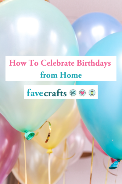 How To Celebrate Birthdays from Home