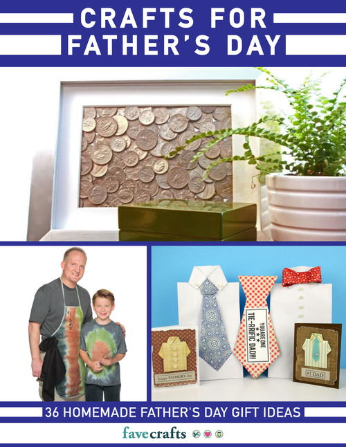 Crafts for Father's Day: 36 Homemade Father's Day Gift Ideas