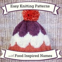 36 Easy Knitting Patterns with Food Inspired Names