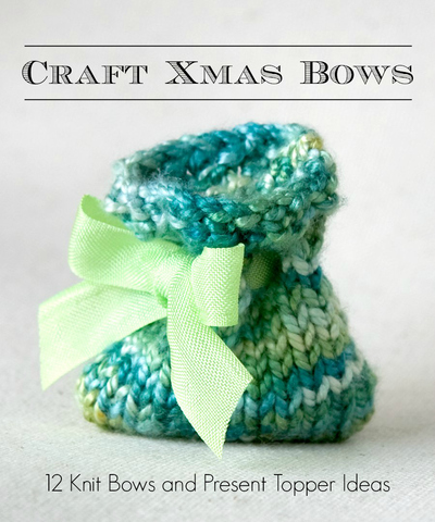 Craft Xmas Bows: 12 Knit Bows and Present Topper Ideas